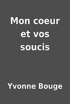 Mon coeur et vos soucis by Yvonne Bouge