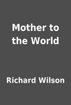 Mother to the World by Richard Wilson