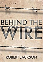 Behind the Wire: Prisoners of War 1914-18 by…