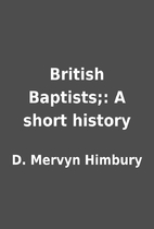 British Baptists;: A short history by D.…