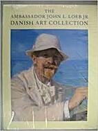 The Ambassador John L. Loeb JR. Danish Art…