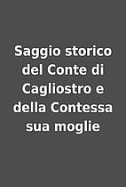 Saggio storico del Conte di Cagliostro e…