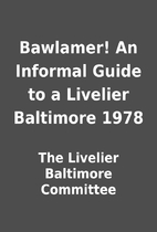Bawlamer! An Informal Guide to a Livelier…