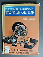 Beach Fisherman's Tackle Guide by John…