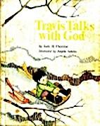Travis Talks with God by Jack H Thornton