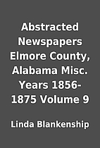 Abstracted Newspapers Elmore County, Alabama…