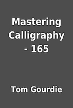 Mastering Calligraphy - 165 by Tom Gourdie
