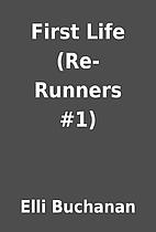 First Life (Re-Runners #1) by Elli Buchanan
