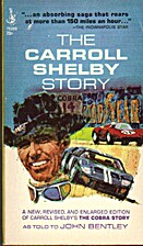The Carroll Shelby Story by John Bentley