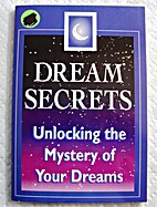 Dream Secrets: Unlocking the Mystery of Your…