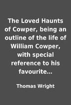 The Loved Haunts of Cowper, being an outline…