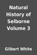 Natural History of Selborne Volume 3 by…