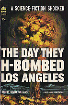 The Day They H-Bombed Los Angeles by Robert…