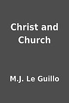 Christ and Church by M.J. Le Guillo