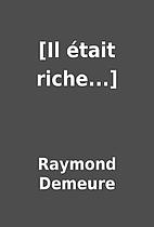 [Il était riche...] by Raymond Demeure