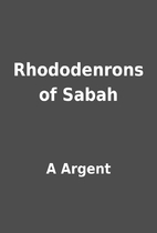 Rhododenrons of Sabah by A Argent