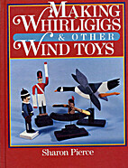 Making Whirligigs and Other Wind Toys by…