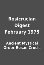 Rosicrucian Digest February 1975 by Ancient…
