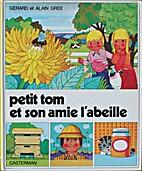 Petit Tom et son amie l'abeille by Alain…