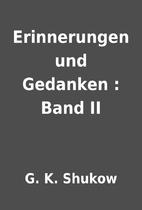 Erinnerungen und Gedanken : Band II by G. K.…