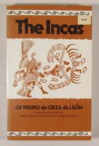 The Incas of Pedro de Cieza de Leon by…