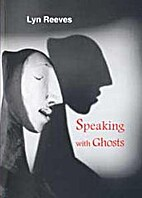 Speaking with ghosts by Lyn Reeves