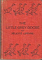 The Little Grey Goose by Felicite Lefevre