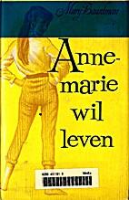 Annemarie wil leven by Mary Baardman