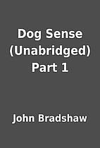 Dog Sense (Unabridged) Part 1 by John…