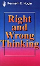 Right and Wrong Thinking by Kenneth E. Hagin