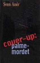 Cover-up: Palmemordet by Sven Anér