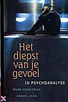 Het diepst van je gevoel : in psychoanalyse…