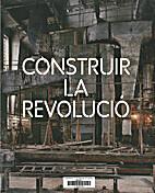 Construir la revolució : art i arquitectura…