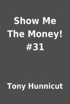 Show Me The Money! #31 by Tony Hunnicut