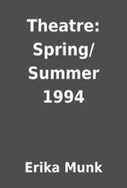 Theatre: Spring/Summer 1994 by Erika Munk