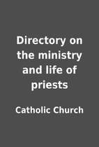 Directory on the ministry and life of…