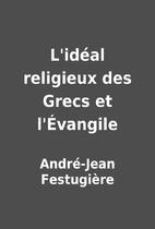 L'idéal religieux des Grecs et…