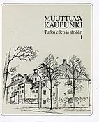 Muuttuva kaupunki, Turku eilen ja tänään…