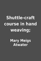 Shuttle-craft course in hand weaving; by…