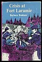 Crisis at Fort Laramie by Barbara Bonham