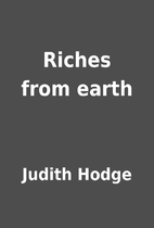 Riches from earth by Judith Hodge
