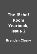 The !Echo! Room Yearbook, Issue 2 by Brendan…