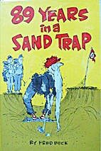 89 years in a sand trap by Frederick K Beck