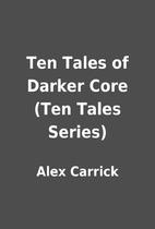 Ten Tales of Darker Core (Ten Tales Series)…