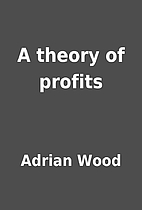 A theory of profits by Adrian Wood