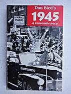 1945, a remembrance by Dan Bied