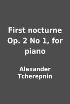 First nocturne Op. 2 No 1, for piano by…