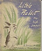 Little Rabbit the High Jumper by Miriam…