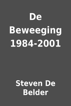 De Beweeging 1984-2001 by Steven De Belder