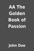 AA The Golden Book of Passion by John Doe